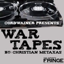 War Tapes at the Toronto Fringe