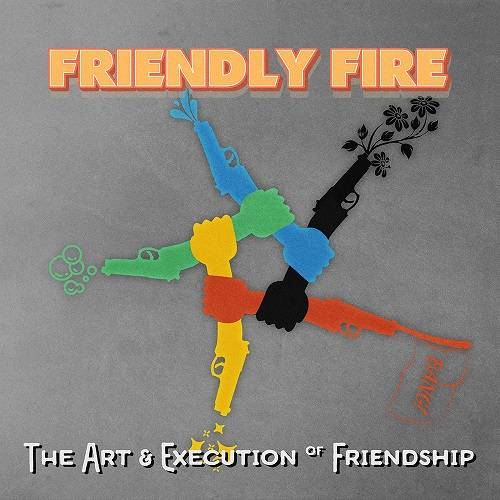 Friendly Fire: The Art and Execution of Friendship