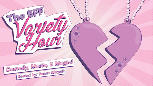 Promotional image for the BFF Variety Hour by Waycik Productions
